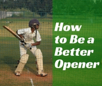 How to Be a Better Opening Batsman at Cricket
