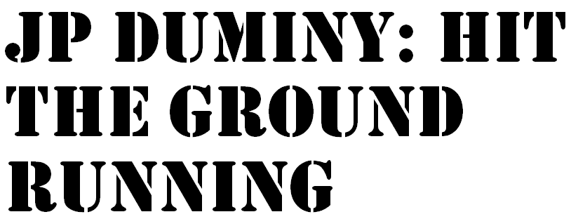 JP Dumniny: Hit The Ground Running